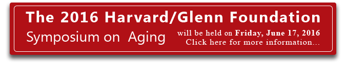 The 2016 Harvard / Glen Symposium on Aging will be held on Friday, June 17, 2016