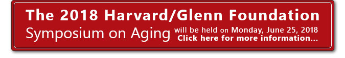 The 2018 Harvard / Glen Symposium on Aging will be held on Monday, June 25, 2018